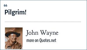 John Wayne: Pilgrim!