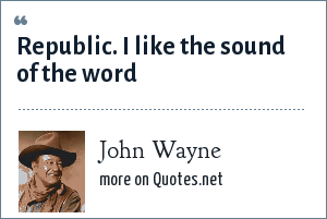 John Wayne: Republic. I like the sound of the word