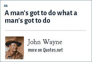 John Wayne: A man's got to do what a man's got to do