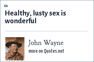 John Wayne: Healthy, lusty sex is wonderful