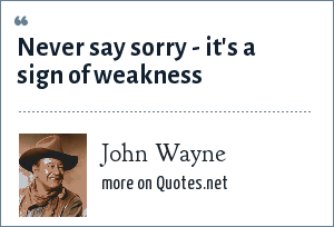 John Wayne: Never say sorry - it's a sign of weakness