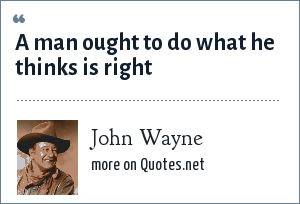 John Wayne: A man ought to do what he thinks is right