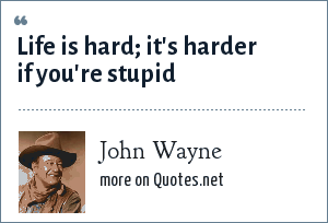 John Wayne Quote Life Is Hard Amusing Wayne Life Is Hard It's Harder If You're Stupid
