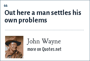 John Wayne: Out here a man settles his own problems