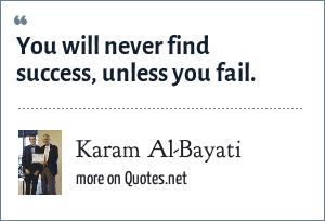 Karam Al-Bayati: You will never find success, unless you fail.
