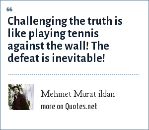 Mehmet Murat ildan: Challenging the truth is like playing tennis against the wall! The defeat is inevitable!
