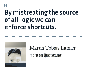 Martin Tobias Lithner: By mistreating the source of all logic we can enforce shortcuts.