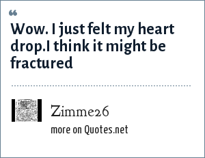 Zimme26: Wow. I just felt my heart drop.I think it might be fractured