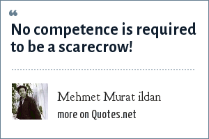 Mehmet Murat ildan: No competence is required to be a scarecrow!