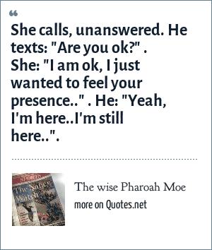 The Wise Pharoah Moe She Calls Unanswered He Texts Are You Ok