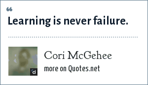 Cori McGehee: Learning is never failure.