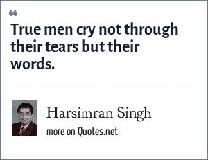 Harsimran Singh: True men cry not through their tears but their words.