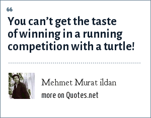 Mehmet Murat ildan: You can't get the taste of winning in a running competition with a turtle!