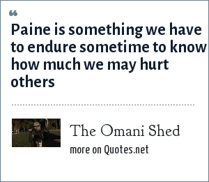 The Omani Shed: Paine is something we have to endure sometime to know how much we may hurt others
