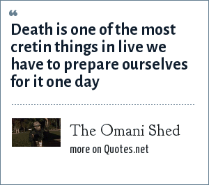 The Omani Shed: Death is one of the most cretin things in live we have to prepare ourselves for it one day