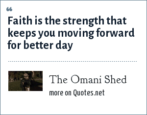 The Omani Shed: Faith is the strength that keeps you moving forward for better day