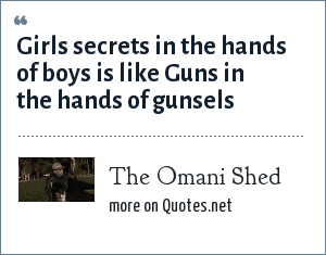 The Omani Shed: Girls secrets in the hands of boys is like Guns in the hands of gunsels