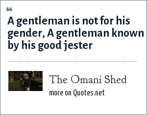 The Omani Shed: A gentleman is not for his gender, A gentleman known by his good jester