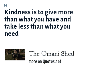 The Omani Shed: Kindness is to give more than what you have and take less than what you need