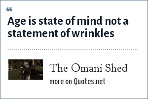 The Omani Shed: Age is state of mind not a statement of wrinkles