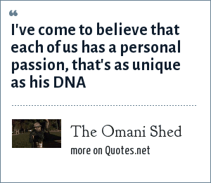 The Omani Shed: I've come to believe that each of us has a personal passion, that's as unique as his DNA