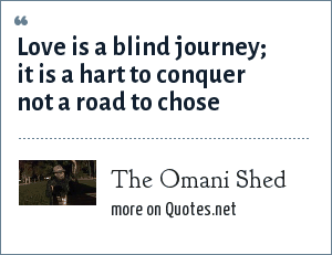 The Omani Shed: Love is a blind journey; it is a hart to conquer not a road to chose