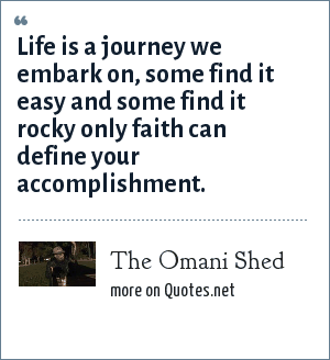 The Omani Shed: Life is a journey we embark on, some find it easy and some find it rocky only faith can define your accomplishment.