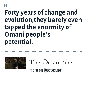 The Omani Shed: Forty years of change and evolution,they barely even tapped the enormity of Omani people's potential.