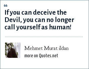 Mehmet Murat ildan: If you can deceive the Devil, you can no longer call yourself as human!
