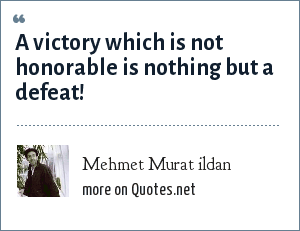 Mehmet Murat ildan: A victory which is not honorable is nothing but a defeat!