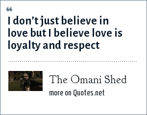 The Omani Shed: I don't just believe in love but I believe love is loyalty and respect