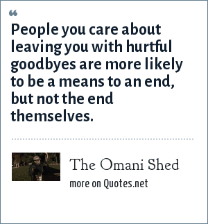 The Omani Shed: People you care about leaving you with hurtful goodbyes are more likely to be a means to an end, but not the end themselves.