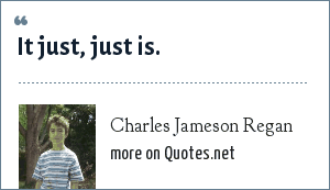 Charles Jameson Regan: It just, just is.