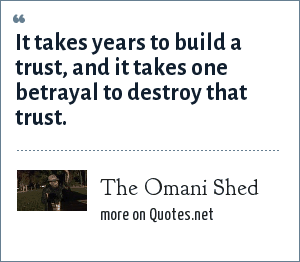 The Omani Shed: It takes years to build a trust, and it takes one betrayal to destroy that trust.