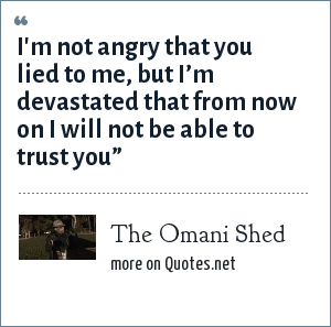 The Omani Shed: I'm not angry that you lied to me, but I'm devastated that from now on I will not be able to trust you""