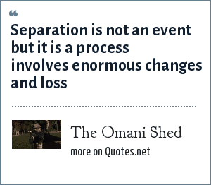 The Omani Shed: Separation is not an event but it is a process involves enormous changes and loss