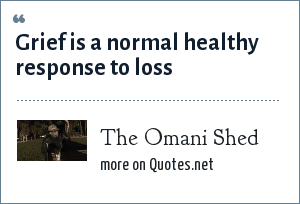 The Omani Shed: Grief is a normal healthy response to loss