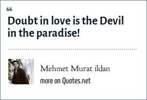 Mehmet Murat ildan: Doubt in love is the Devil in the paradise!