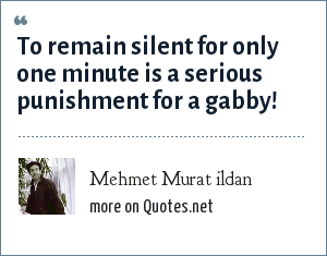 Mehmet Murat ildan: To remain silent for only one minute is a serious punishment for a gabby!