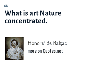 Honore' de Balzac: What is art Nature concentrated.