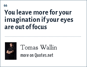 Tomas Wallin: You leave more for your imagination if your eyes are out of focus