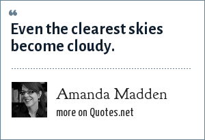 Amanda Madden: Even the clearest skies become cloudy.