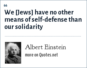 Albert Einstein: We [Jews] have no other means of self-defense than our solidarity
