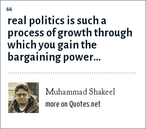 Muhammad Shakeel: real politics is such a process of growth through which you gain the bargaining power...