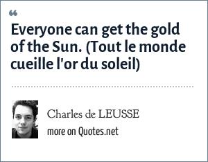 Charles de LEUSSE: Everyone can get the gold of the Sun. (Tout le monde cueille l'or du soleil)