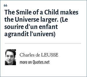 Charles de LEUSSE: The Smile of a Child makes the Universe larger. (Le sourire d'un enfant agrandit l'univers)