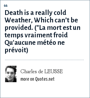 Charles de LEUSSE: Death is a really cold Weather, Which can't be provided. (