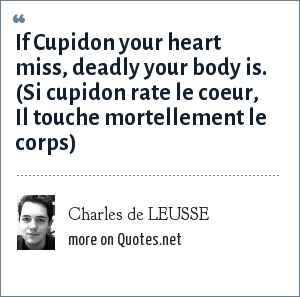 Charles de LEUSSE: If Cupidon your heart miss, deadly your body is. (Si cupidon rate le coeur, Il touche mortellement le corps)
