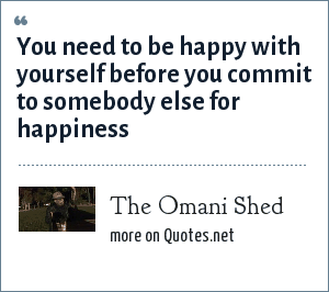 The Omani Shed: You need to be happy with yourself before you commit to somebody else for happiness