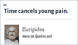 Euripides: Time cancels young pain.